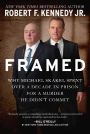 Framed - Why Michael Skakel Spent Over a Decade in Prison For a Murder He Didn't Commit ebook by Jr. Robert F. Kennedy
