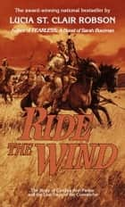 Ride the Wind - A Novel ebook by Lucia St. Clair Robson