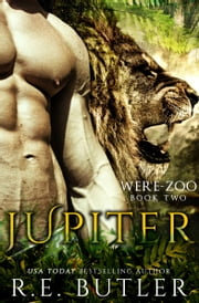 Jupiter (Were Zoo Book Two) ebook by R.E. Butler