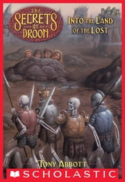 The Secrets of Droon #7: Into the Land of the Lost ebook by Tony Abbott,Tim Jessell