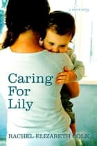 Caring For Lily ebook by Rachel Elizabeth Cole
