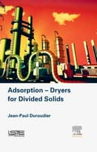Adsorption-Dryers for Divided Solids ebook by Jean-Paul Duroudier