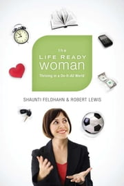 The Life Ready Woman: Thriving in a Do-It-All World ebook by Shaunti Feldhahn,Robert Lewis