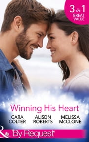 Winning His Heart: The Millionaire's Homecoming / The Maverick Millionaire (The Logan Twins, Book 2) / The Billionaire's Nanny (Mills & Boon By Request) ebook by Cara Colter,Alison Roberts,Melissa McClone