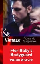 Her Baby's Bodyguard (Mills & Boon Vintage Romantic Suspense) (Eagle Squadron: Countdown, Book 2) ebook by Ingrid Weaver