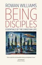 Being Disciples - Essentials of the Christian Life ebook by Rowan Williams