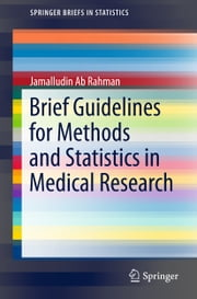 Brief Guidelines for Methods and Statistics in Medical Research ebook by Jamalludin Ab Rahman