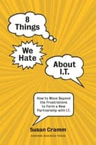 8 Things We Hate About IT ebook by Susan Cramm