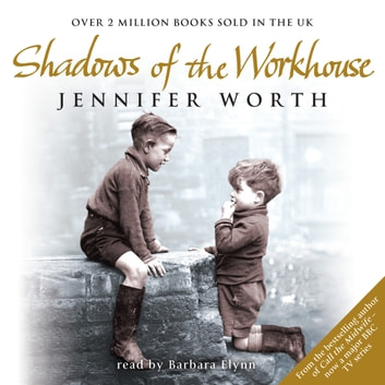 Shadows Of The Workhouse - The Drama Of Life In Postwar London audiobook by Jennifer Worth