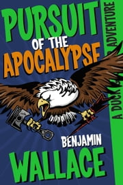 Pursuit of the Apocalypse - A Duck & Cover Adventure, #3 ebook by Benjamin Wallace