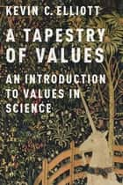 A Tapestry of Values ebook by Kevin C. Elliott