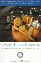 In Small Things Forgotten ebook by James Deetz