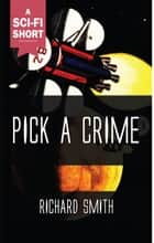 Pick a Crime ebook door Richard Smith