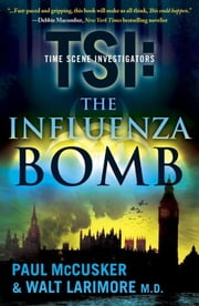 The Influenza Bomb - A Novel ebook by Paul McCusker,Walt Larimore
