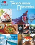 KIJE JAPAN GUIDE vol.6 Tokyo Summer Discoveries ebook by KATEIGAHO INTERNATIONAL JAPAN EDITION編集部