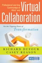 "Professional Learning Communities at Workâ""¢ and Virtual Collaboration - On the Tipping Point of Transformation ebook by Richard DuFour, Casey Reason"
