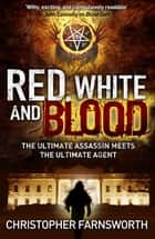 Red, White, and Blood - The President's Vampire 3 ebook by Christopher Farnsworth