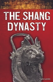 The Shang Dynasty - Super Science Facts - Social Science ebook by Lydia Lukidis