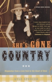 She's Gone Country - Dispatches from a Lost Soul in the Heart of Dixie ebook by Kyle Spencer