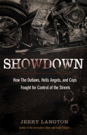 Showdown: How the Outlaws, Hells Angels and Cops Fought for Control of the Streets ebook by Langton, Jerry