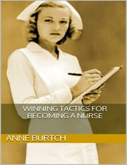 Winning Tactics for Becoming a Nurse ebook by Anne Burtch