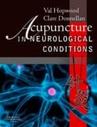 Acupuncture in Neurological Conditions E-Book ebook by Val Hopwood, PhD, FCSP,...