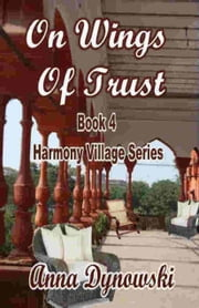 On the Wings of Trust: Harmony Village Series, Vol. 4 ebook by Anna Dynowski