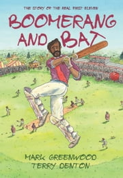 Boomerang and Bat - The Story of the Real First Eleven ebook by Mark Greenwood,Terry Denton