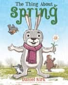The Thing About Spring ebook by Daniel Kirk