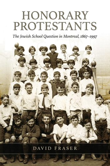 Honorary Protestants - The Jewish School Question in Montreal, 1867-1997 ebook by David Fraser,The Osgoode Society