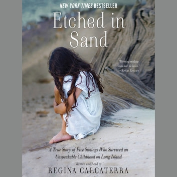 Etched in Sand - A True Story of Five Siblings Who Survived an Unspeakable Childhood on Long Island audiobook by Regina Calcaterra