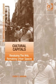 Cultural Capitals - Revaluing The Arts, Remaking Urban Spaces ebook by Dr Louise C Johnson,Dr Mark Boyle,Professor Donald Mitchell,Dr David Pinder