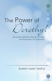 The Power of Dorothy! - Spiritually Speaking: Words of Power and Inspiration for Everyone! ebook by Robert Mark Temple