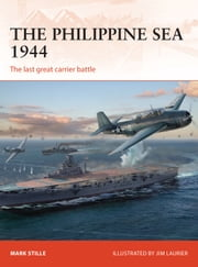 The Philippine Sea 1944 - The last great carrier battle ebook by Mark Stille, Jim Laurier, Bounford.com Bounford.com