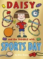 Daisy and the Trouble with Sports Day ebook by Kes Gray