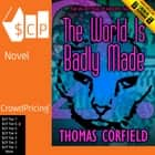 The World Is Badly Made audiobook by Thomas Corfield