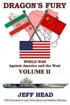 Dragon's Fury: World War against America and the West - Volume II ebook by Jeff Head
