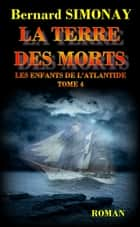 La Terre des Morts - Les Enfants de l'Atlantide tome 4 ebook by Bernard SIMONAY