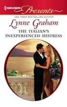 The Italian's Inexperienced Mistress ebook by Lynne Graham