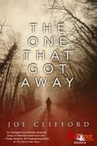 The One That Got Away ebook by Joe Clifford