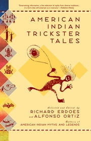 American Indian Trickster Tales ebook by Richard Erdoes,Richard Erdoes,Alfonso Ortiz
