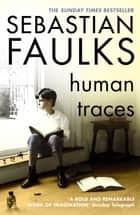 Human Traces ebook by Sebastian Faulks