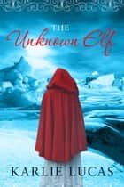 The Unknown Elf ebook by Karlie Lucas