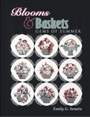 eBook Blooms And Baskets: Gems Of Summer ebook by Senuta, Emily G