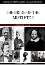 The Bride Of The Mistletoe ebook by James Lane Allen