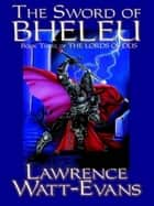 The Sword of Bheleu - The Lords of Dus, Book 3 ebook by