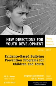 Evidence-Based Bullying Prevention Programs for Children and Youth - New Directions for Youth Development, Number 133 ebook by Dagmar Strohmeier,Gil G. Noam