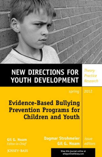 Evidence-Based Bullying Prevention Programs for Children and Youth - New Directions for Youth Development, Number 133 ebook by