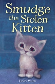 Smudge the Stolen Kitten ebook by Holly Webb,Sophy Williams,Katherine Kirkland