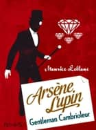 Arsène Lupin, gentleman cambrioleur ebook by Maurice Leblanc